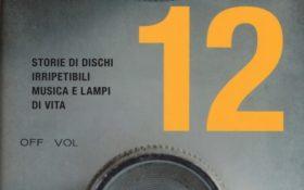 12 storie di dischi irripetibili, musica e lampi di vita Carlo Boccadoro