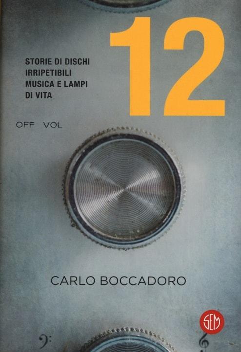 12 storie di dischi irripetibili, musica e lampi di vita di Carlo Boccadoro