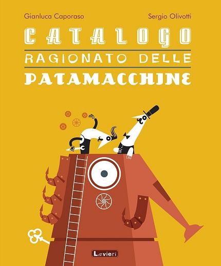 Gianluca Caporaso e Sergio Olivotti - Catalogo ragionato delle Patamacchine