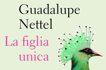 La figlia unica di Guadalupe Nettel