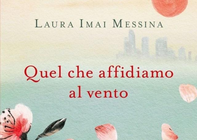 Quel che affidiamo al vento di Laura Imai Messina