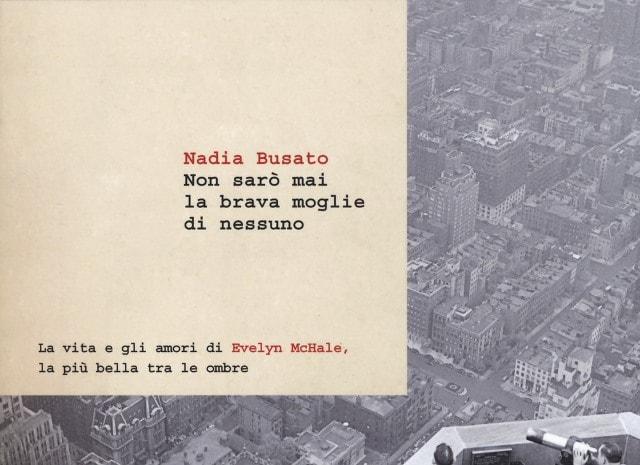 Non sarò mai la brava moglie di nessuno di Nadia Busato