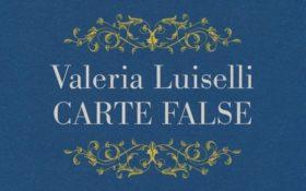 Carte false di Valeria Luiselli