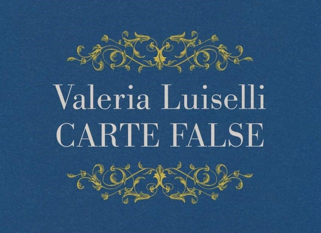 Carte false di Valeria Luiselli